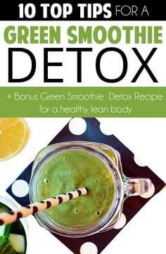 10 Top Tips For A Green Smoothie Detox: And Bonus Green Smoothie Detox Recipe For A Healthy Lean Body