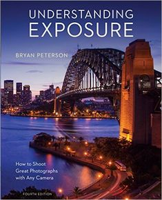 Understanding Exposure, Fourth Edition: How to Shoot Great Photographs with Any Camera: Amazon.de: Bryan Peterson: Fremdsprachige Bücher