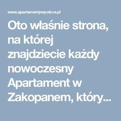 Oto właśnie strona, na której znajdziecie każdy nowoczesny Apartament w Zakopanem, którym chwalimy się tutaj, na Twitterze, Facebooku i w innych miejscach. Zobaczcie Apartamenty Zakopane @ http://www.apartamentywpolsce.pl/noclegi-zakopane/apartamenty-w-zakopanem !