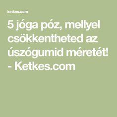 5 jóga póz, mellyel csökkentheted az úszógumid méretét! - Ketkes.com Workout, Zumba, Yoga Poses, Pilates, Gymnastics, Health Tips, Health Fitness, Diet, Feelings