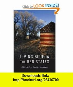 Living Blue in the Red States (9780803260085) David Starkey , ISBN-10: 0803260083  , ISBN-13: 978-0803260085 ,  , tutorials , pdf , ebook , torrent , downloads , rapidshare , filesonic , hotfile , megaupload , fileserve