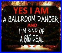 Yes I am a ballroom dancer and I'm kind of a big deal ...  #dancingwithdamien #thedamien #dancequotes #dancesportquotes #ballroomdancingquotes #dancingquotes #dancerquotes #dancing #dance #dancer #dancesport #ballroomdancing #bigdeal