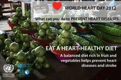 A balanced diet rich in fruits and vegetables helps prevent heart disease and stroke.   http://sr.one.un.org/health/