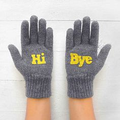 A pair of gloves that will do all your talking for you. Hi and Bye gloves! I want these for when people can't hear me!
