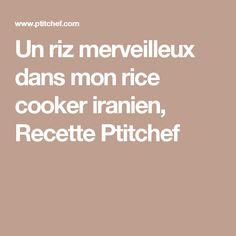Un riz merveilleux dans mon rice cooker iranien, Recette Ptitchef