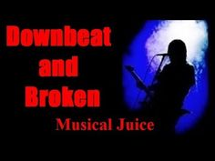 Musical Juice - Downbeat And Broken - Original song