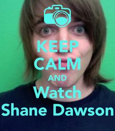 KEEP CALM AND Watch Shane Dawson Prob the 2nd best keep calm and It goes along with my joey graceffa one  which was def. The first best lol.