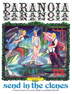 Send in the Clones (1985) for PARANOIA First Edition: Explore the Alpha Complex sewers, bureaucracy, and TV studios in the mission (by Allen Varney and Warren Spector) that gave us Bouncy Bubble Beverage and the Alpha Complex Songbook. Yes: This is the one with the Funbot.