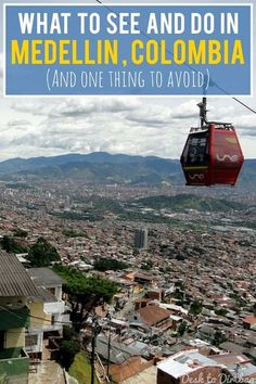 35 things to see and do in Medellin, Colombia (and one thing you really shouldn't do here)