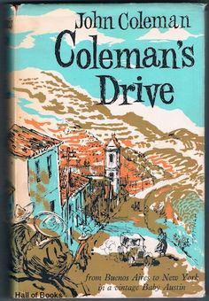 Coleman's Drive: From Buenos Aires To New York In A Vintage Baby Austin, John Coleman
