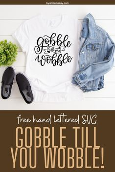 Grab this free SVG for Thanksgiving crafts! Hand lettered gobble till you wobble craft file. #byamandakay #gobbletilllyouwobble #thanksgiving Brush Lettering, Hand Lettering, Create Shirts, Printable Letters, Text Style, Thanksgiving Crafts, Personalized T Shirts, Casual Elegance, Custom T
