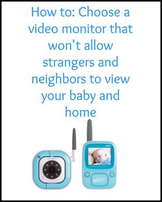 Many video monitors are not secure which means strangers could be watching your baby. Find out what video monitors provide total privacy and safety and which do NOT. (Summer Infant monitors don't!)