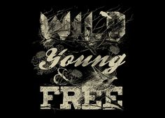 """""""WILD, YOUNG & FREE"""""""