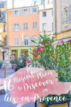 16 Magical Places to Discover in Aix-en-Provence! #france #travel