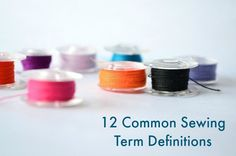 12 definitions of common sewing terms. Pin this and refer to it! Perfect for beginners.