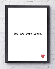 You Are Very Loved Poster. Typographic Print. Inspirational Print. Anniversary Wedding Gift. Nursery Art.  Modern Wall Art. by raincityprints on Etsy https://www.etsy.com/listing/179919655/you-are-very-loved-poster-typographic