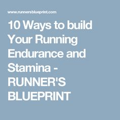 10 Ways to build Your Running Endurance and Stamina - RUNNER'S BLUEPRINT