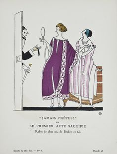 """Jamais Prêtes!' ou Le Premier Acte Sacrifie - Robes de chez soi, de Becker et fils,"" Charles Martin, October 1920. Published from 1912 to 1925, ""La Gazette du Bon Ton"" was an iconic French fashion magazine started by Lucien Vogel. His goal was to emphasize the connection between fashion and art, and maintain a distinct and elitist image. Exquisite and vibrant fashion plates featuring women's clothing were created by modern artists of the period."