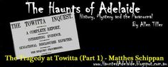 The Haunts Of Adelaide: The Tragedy at Towitta (Part 1) – Matthes Schippan...