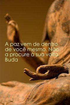 A paz vem de dentro de você mesmo, na a procure a sua volta. Buda