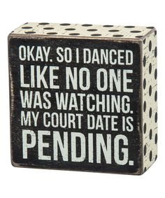Another great find on #zulily! 'I Danced' Box Sign #zulilyfinds and this would be what happened lol..