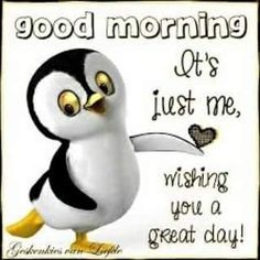 Good Morning, Its Just Me Wishing You A Great Day! morning good morning morning quotes good morning quotes good morning greetings morning Quotes Good Morning, Its Just Me Wishing You A Great Day! Cute Good Morning Quotes, Good Day Quotes, Good Morning Inspirational Quotes, Good Morning Messages, Good Morning Good Night, Funny Good Morning Wishes, Funny Good Morning Images, Funny Morning, Morning Morning