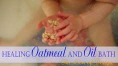 Healing Oatmeal and Oil Bath - Combating the painful, dry skin of winter, eczema, and diaper rash. This healing Oatmeal and Oil bath soothes as you soak, and then leaves a rich and smooth protective coat on your skin!