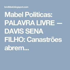 Mabel Politicas: PALAVRA LIVRE — DAVIS SENA FILHO: Canastrões abrem...