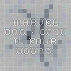 Marvel Bar · Open in four hours.