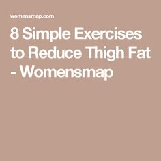 8 Simple Exercises to Reduce Thigh Fat - Womensmap
