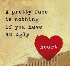 This saying is only good for the ugly.  Beautiful face and a beautiful heart now that's what it's all about !!!!
