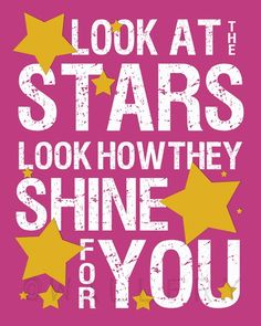 'Look at the Stars'  Yellow - by Coldplay  http://www.azlyrics.com/lyrics/coldplay/yellow.html