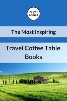 What Are The Most Beautiful Travel Coffee Table Books?
