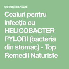 Ceaiuri pentru infecția cu HELICOBACTER PYLORI (bacteria din stomac) - Top Remedii Naturiste Home Remedies, Natural Remedies, Health Tips, Health Care, Cooking Recipes, Healthy Recipes, Alter, Metabolism, Good To Know