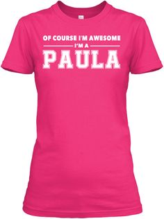 Of Course I'm Awesome, I'm Paula ! Heliconia Women's T-Shirt Front