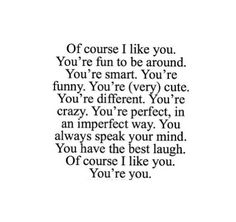 quotes about your crush not liking you back | Like You, You're Fun To Be Around You're Smaret Youre Funny You ...