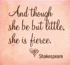 Shakespeare 'and though she may be little, she is fierce'