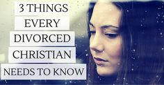 3 truths every divorced Christian needs to know.