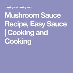 Mushroom Sauce Recipe, Easy Sauce | Cooking and Cooking