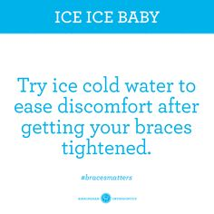 Braces Tip: The colder the better.