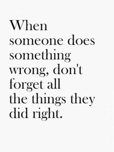 When someone does something wrong, don't forget all the things they did right. #salescoach. #motivationalquote
