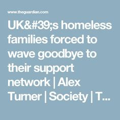 UK's homeless families forced to wave goodbye to their support network | Alex Turner | Society | The Guardian