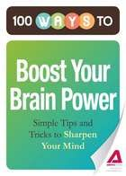 100 Ways to Boost Your Brain Power: Simple Tips and Tricks to Sharpen Your Mind ebook by Editors of Adams Media