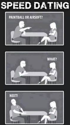 Speed dating, Paintball or Airsoft?…