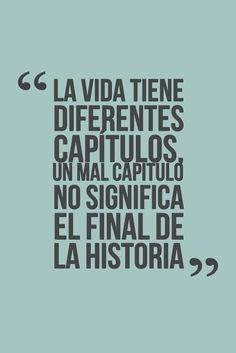 La vida tiene diferentes capítulos, un mal capitulo no significa el final de la historia.