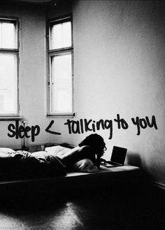 Sleep < talking to you.
