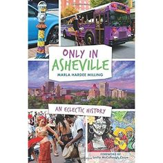 ♥ Only In Asheville: An Eclectic History - Marla Hardee Milling traces the people and places that make Asheville, NC a truly unique city. A blend of visionaries, risk takers and creative souls lends energy to Asheville's historic streets. Today, bohemian street performers, funky shops, exquisite art galleries, restaurants and craft breweries blend in among some of the most revered vintage architecture in the country and the magical surrounding Blue Ridge Mountains.