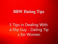 BBW Dating Tips:5 Tips in Dealing With a Shy Guy - Dating Tips for Women --> Guys should pursue women. That is the natural order but what if the guy is so shy? Some women find themselves liking a shy guy and end up so frustrated because they keep waiting for him to do the first move. Dealing with a shy guy could be a challenge and you need to have the guts to make the first move, at least until he gets comfortable around you because sometimes all a guy needs is a  ...