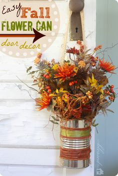 Easy Fall Flower Can Door Decor. This would be so cute to make and hang up for the fall holidays. Door Flower Decoration, Fall Door Decorations, Thanksgiving Decorations, Flower Decorations, Seasonal Decor, Baby Dekor, Autumn Decorating, Diy Decorating, Fall Projects