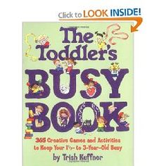 The Toddler's Busy Book: 365 Creative Games and Activities to Keep Your 1 1/2- to 3-Year-Old Busy [Paperback], (toddler activities, crafts for kids, toddler, toddler book, arts, games, activities, childrens books, crafts, family activities)